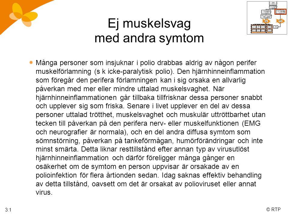 © RTP Ej muskelsvag med andra symtom  Många personer som insjuknar i polio drabbas aldrig av någon perifer muskelförlamning (s k icke-paralytisk polio).