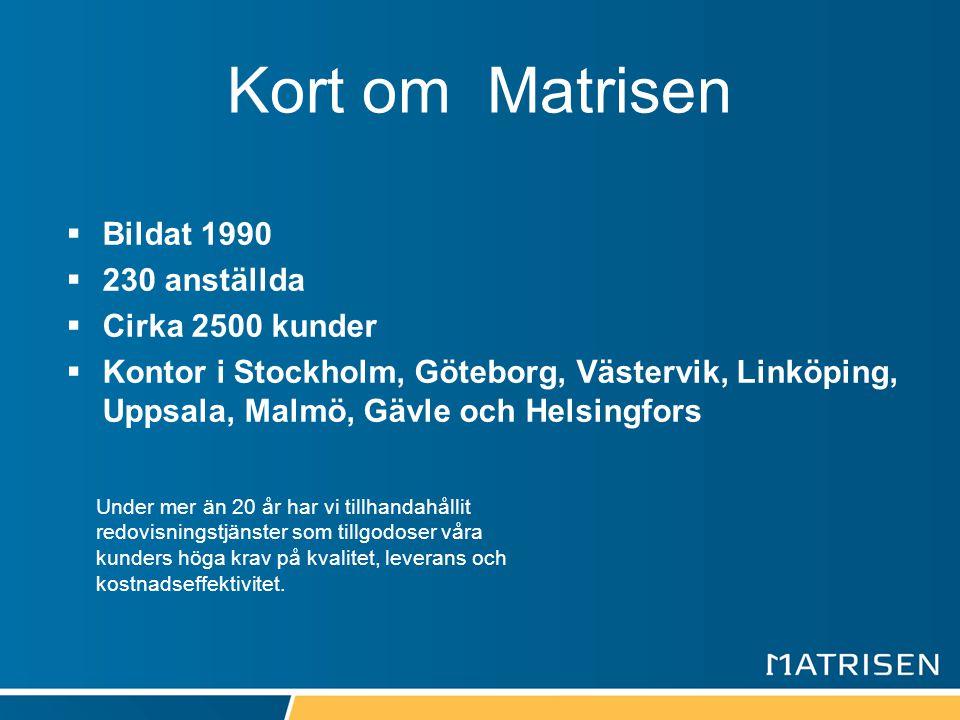 Kort om Matrisen  Bildat 1990  230 anställda  Cirka 2500 kunder  Kontor i Stockholm, Göteborg, Västervik, Linköping, Uppsala, Malmö, Gävle och Hel
