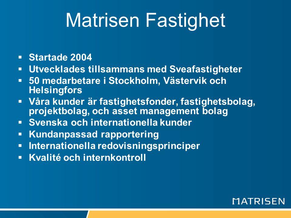 Matrisen Fastighet  Startade 2004  Utvecklades tillsammans med Sveafastigheter  50 medarbetare i Stockholm, Västervik och Helsingfors  Våra kunder