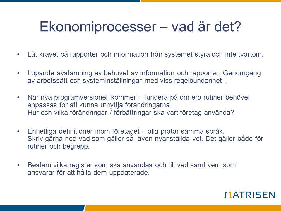 Ekonomiprocesser – vad är det? •Låt kravet på rapporter och information från systemet styra och inte tvärtom. •Löpande avstämning av behovet av inform