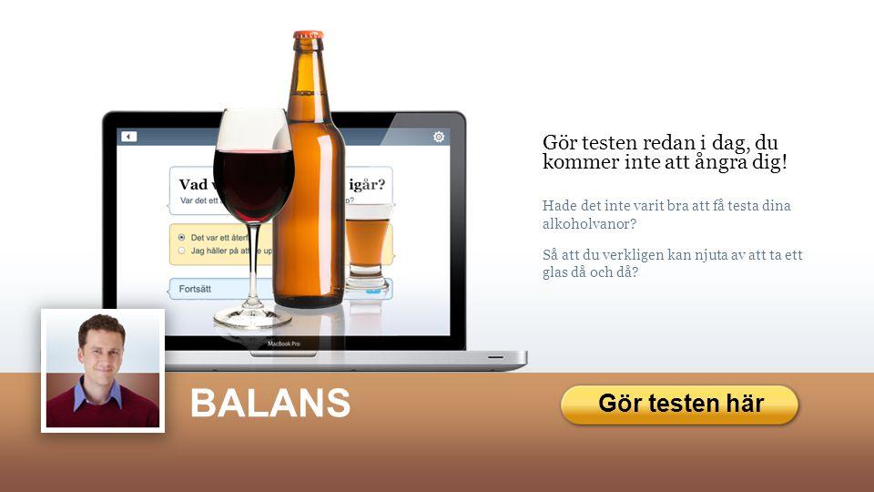 BALANCE BALANS Gör testen redan i dag, du kommer inte att ångra dig.