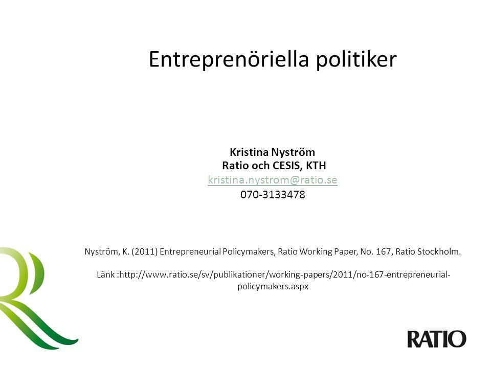 Entreprenöriella politiker Kristina Nyström Ratio och CESIS, KTH kristina.nystrom@ratio.se 070-3133478 Nyström, K.