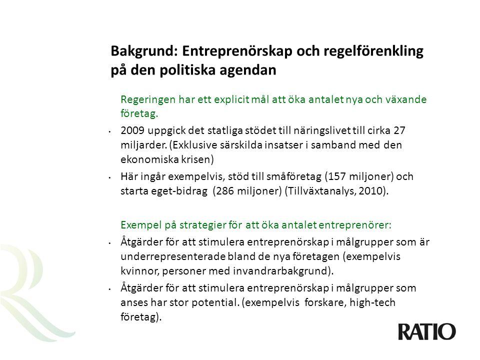 Bakgrund: Entreprenörskap och regelförenkling på den politiska agendan Regeringen har ett explicit mål att öka antalet nya och växande företag.