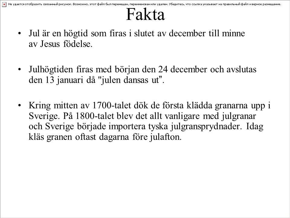 Fakta •Jul är en högtid som firas i slutet av december till minne av Jesus födelse. •Julhögtiden firas med början den 24 december och avslutas den 13