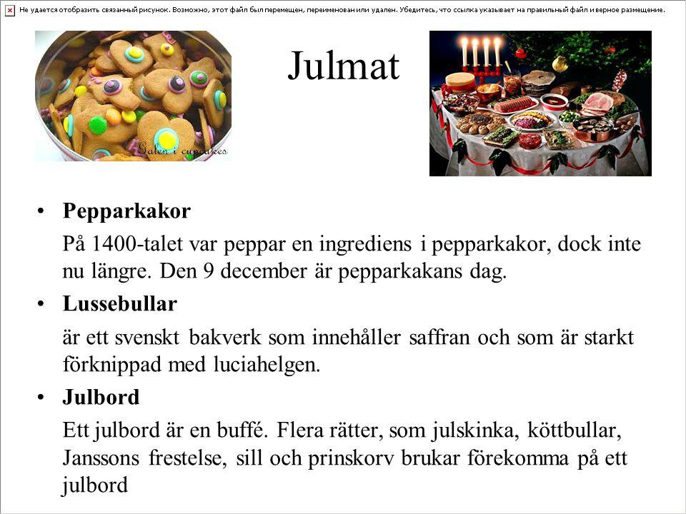 Julmat •Pepparkakor På 1400-talet var peppar en ingrediens i pepparkakor, dock inte nu längre. Den 9 december är pepparkakans dag. •Lussebullar är ett