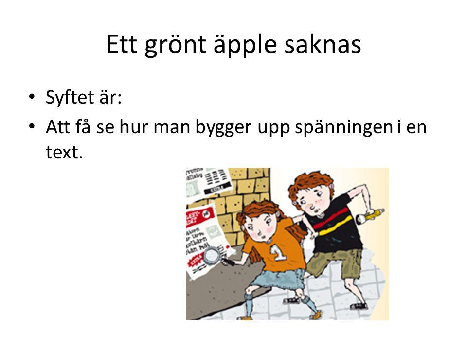 Ett grönt äpple saknas • Syftet är: • Att få se hur man bygger upp spänningen i en text.