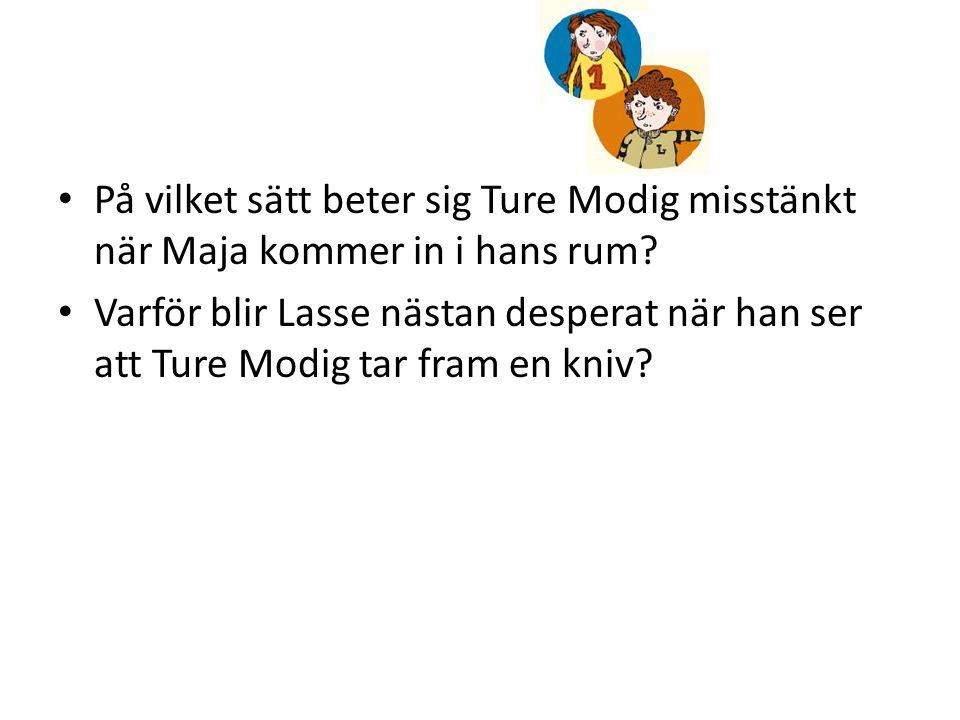 • På vilket sätt beter sig Ture Modig misstänkt när Maja kommer in i hans rum.
