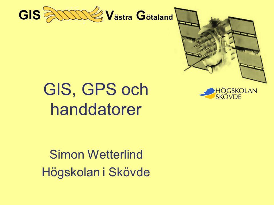GIS, GPS och handdatorer Simon Wetterlind Högskolan i Skövde