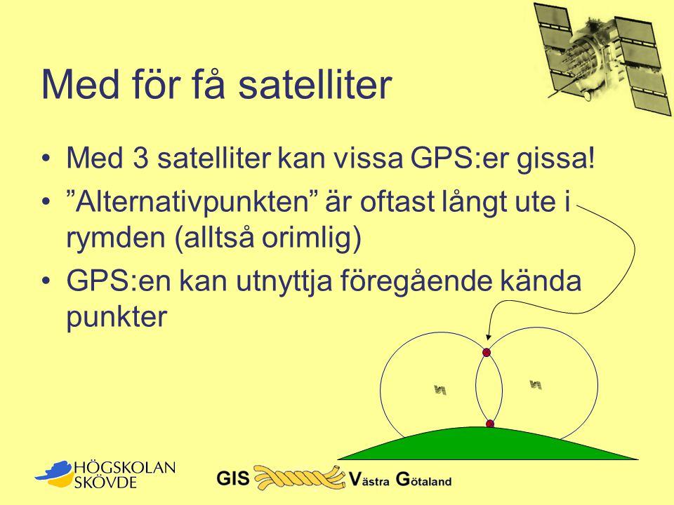 """Med för få satelliter •Med 3 satelliter kan vissa GPS:er gissa! •""""Alternativpunkten"""" är oftast långt ute i rymden (alltså orimlig) •GPS:en kan utnyttj"""