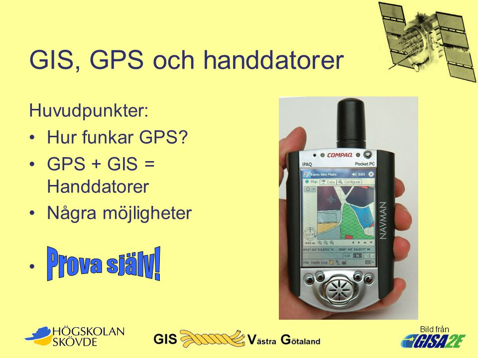 GIS, GPS och handdatorer Huvudpunkter: •Hur funkar GPS? •GPS + GIS = Handdatorer •Några möjligheter • Bild från