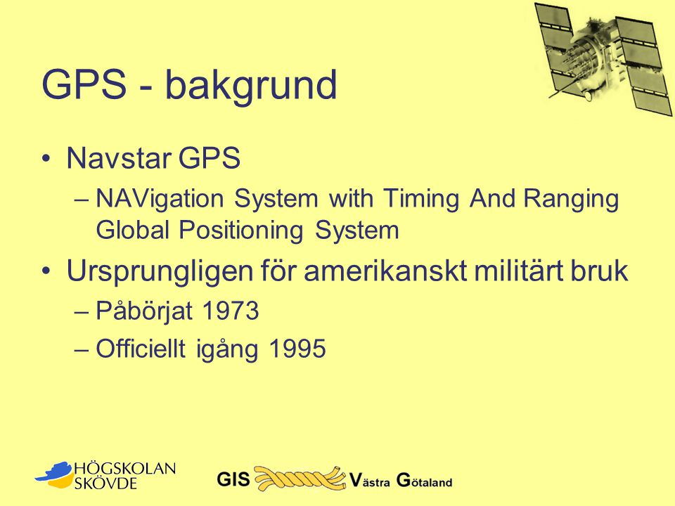 GPS •24 (27) satelliter i 6 olika banor •20 200 km höjd •11h 58 min omloppstid •Satellitbanornas inklination 55  Lat 55 O N Lat 55 O S Ekvatorn Bildmaterial från