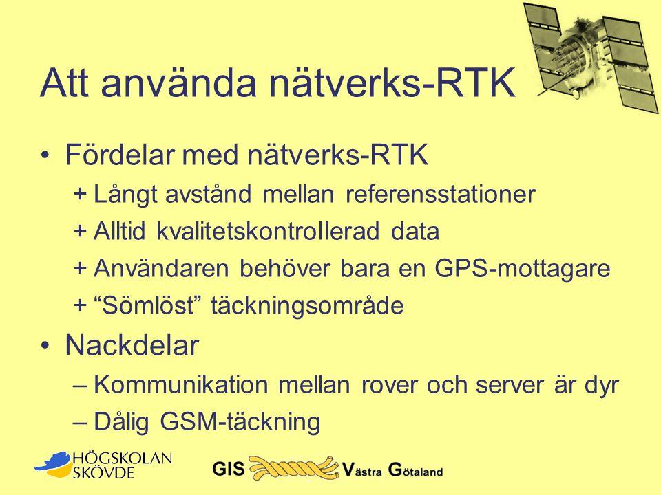 Att använda nätverks-RTK •Fördelar med nätverks-RTK +Långt avstånd mellan referensstationer +Alltid kvalitetskontrollerad data +Användaren behöver bar