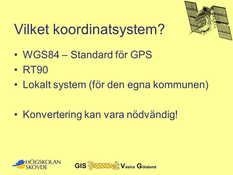 Vilket koordinatsystem? •WGS84 – Standard för GPS •RT90 •Lokalt system (för den egna kommunen) •Konvertering kan vara nödvändig!