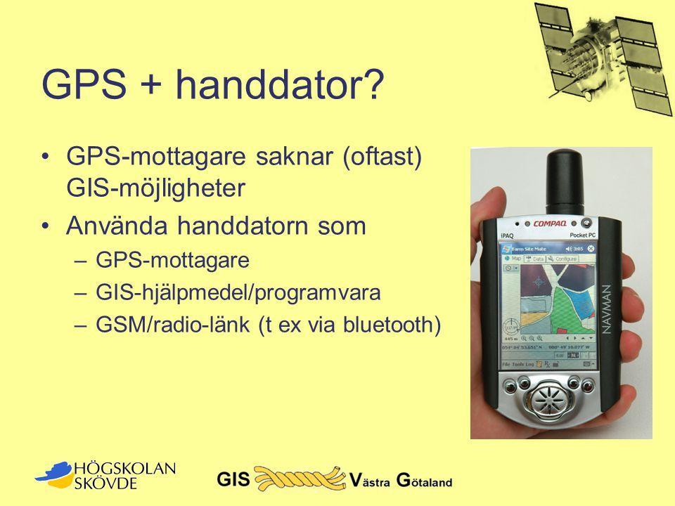GPS + handdator? •GPS-mottagare saknar (oftast) GIS-möjligheter •Använda handdatorn som –GPS-mottagare –GIS-hjälpmedel/programvara –GSM/radio-länk (t