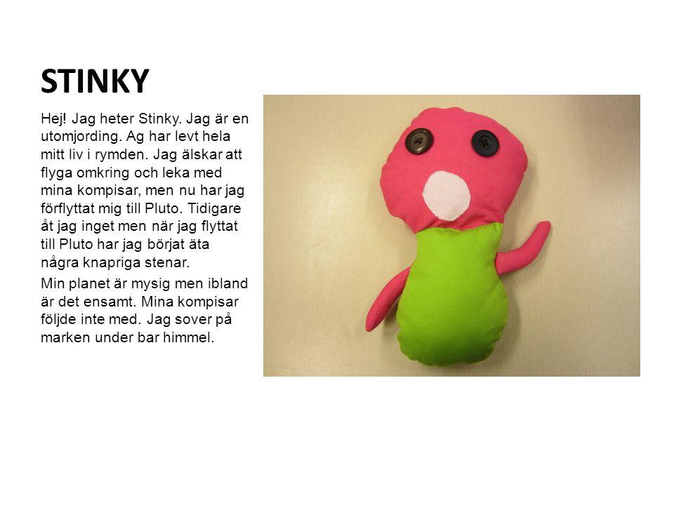 STINKY Hej. Jag heter Stinky. Jag är en utomjording.