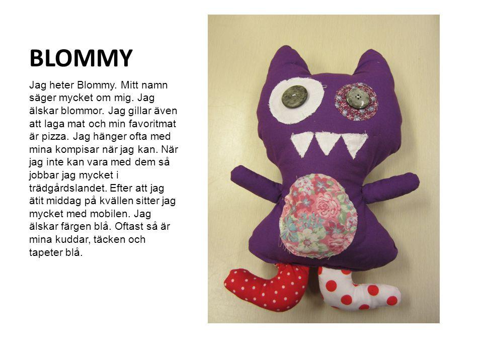 BLOMMY Jag heter Blommy. Mitt namn säger mycket om mig.
