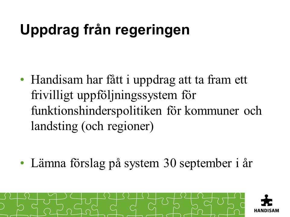 Uppdrag från regeringen •Handisam har fått i uppdrag att ta fram ett frivilligt uppföljningssystem för funktionshinderspolitiken för kommuner och landsting (och regioner) •Lämna förslag på system 30 september i år
