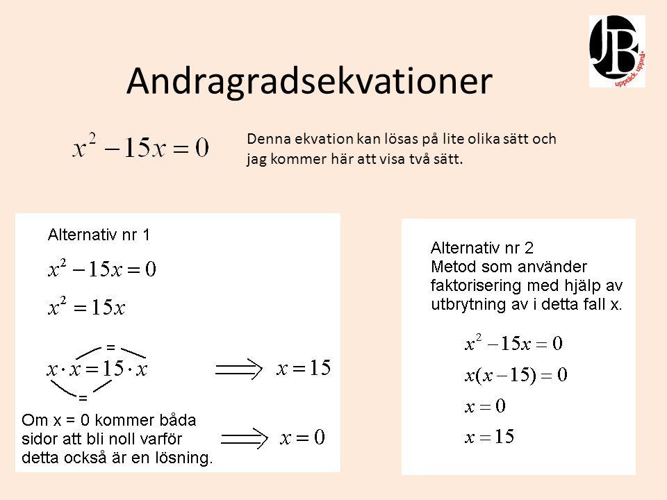 Andragradsekvationer Nedanstående ekvationer är redan faktoriserade och klara och kan därför enkelt lösas med huvudräkning.