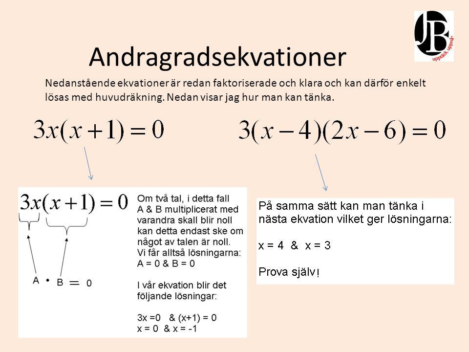 Andragradsekvationer Nedanstående andragradsekvation kan lösas på många sätt och jag kommer att visa två här.