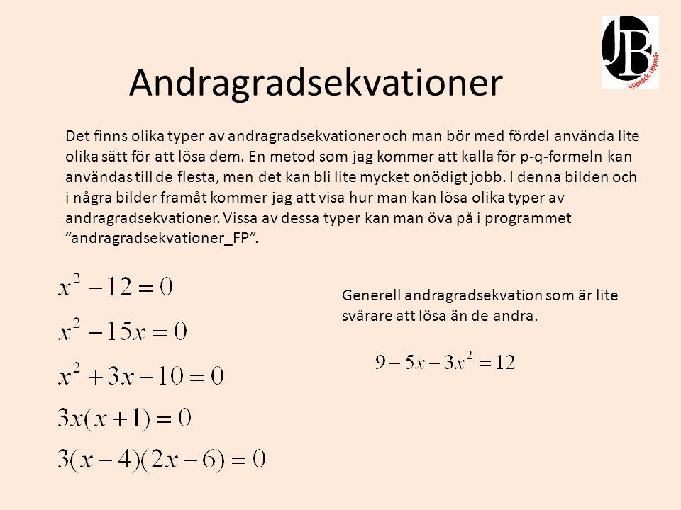 Andragradsekvationer Denna ekvation är den enklaste eftersom vi direkt ser att.