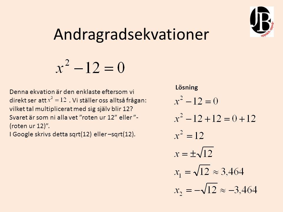Andragradsekvationer Denna ekvation kan lösas på lite olika sätt och jag kommer här att visa två sätt.
