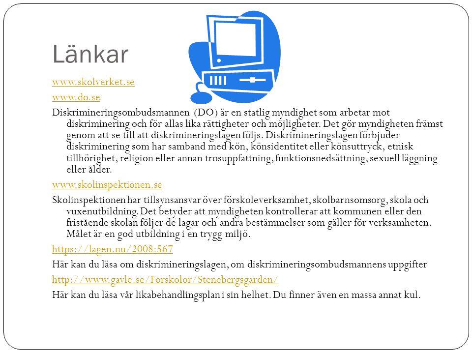 Länkar www.skolverket.se www.do.se Diskrimineringsombudsmannen (DO) är en statlig myndighet som arbetar mot diskriminering och för allas lika rättigheter och möjligheter.