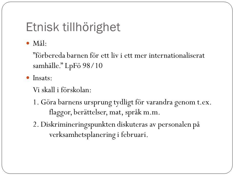 Etnisk tillhörighet  Mål: förbereda barnen för ett liv i ett mer internationaliserat samhälle. LpFö 98/10  Insats: Vi skall i förskolan: 1.