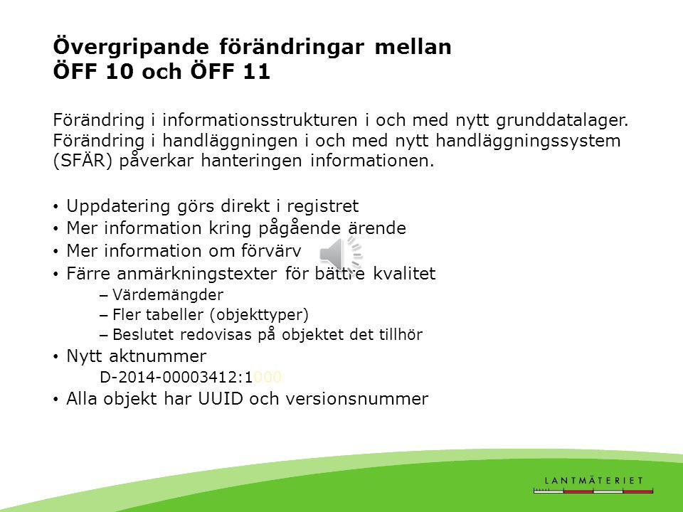 Övergripande förändringar mellan ÖFF 10 och ÖFF 11 Förändring i informationsstrukturen i och med nytt grunddatalager.