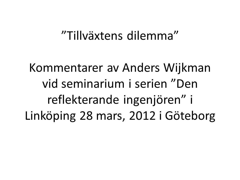 """""""Tillväxtens dilemma"""" Kommentarer av Anders Wijkman vid seminarium i serien """"Den reflekterande ingenjören"""" i Linköping 28 mars, 2012 i Göteborg"""
