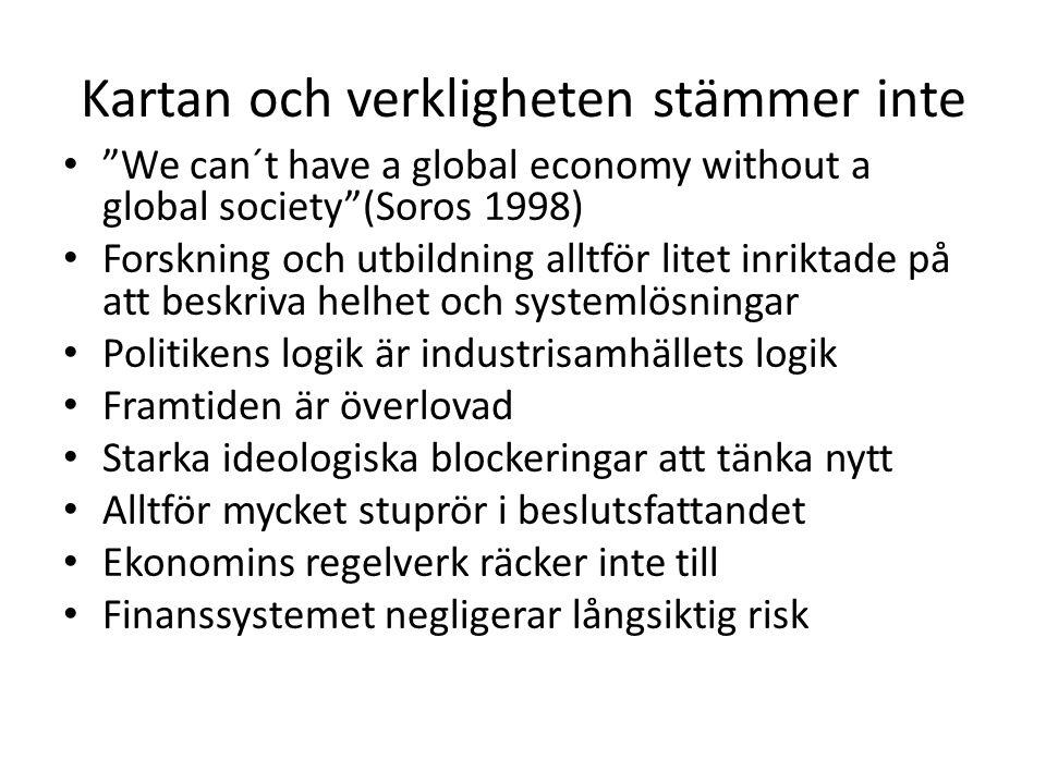 """Kartan och verkligheten stämmer inte • """"We can´t have a global economy without a global society""""(Soros 1998) • Forskning och utbildning alltför litet"""