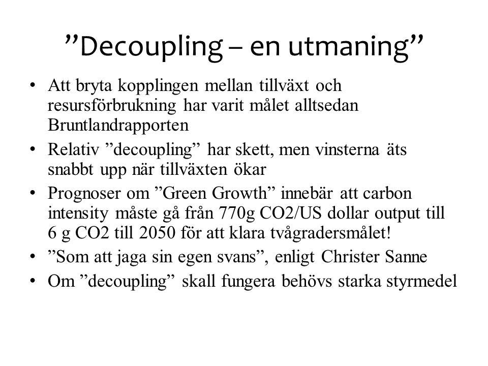 """""""Decoupling – en utmaning"""" • Att bryta kopplingen mellan tillväxt och resursförbrukning har varit målet alltsedan Bruntlandrapporten • Relativ """"decoup"""