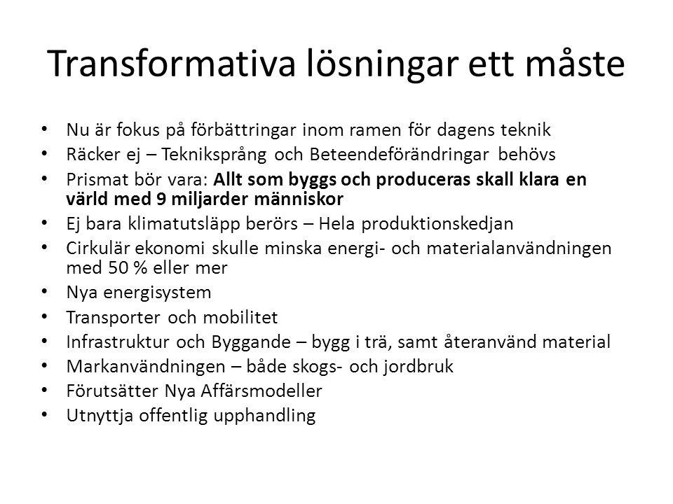 Transformativa lösningar ett måste • Nu är fokus på förbättringar inom ramen för dagens teknik • Räcker ej – Tekniksprång och Beteendeförändringar beh