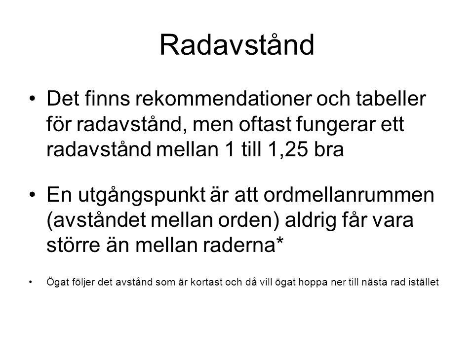 Radavstånd •Det finns rekommendationer och tabeller för radavstånd, men oftast fungerar ett radavstånd mellan 1 till 1,25 bra •En utgångspunkt är att