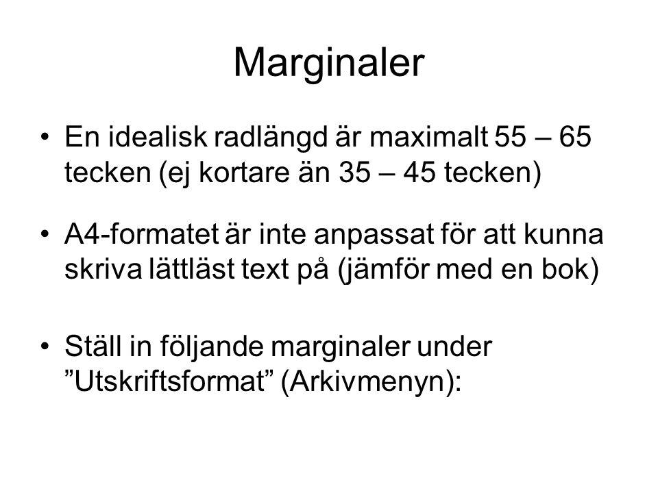 Marginaler •En idealisk radlängd är maximalt 55 – 65 tecken (ej kortare än 35 – 45 tecken) •A4-formatet är inte anpassat för att kunna skriva lättläst text på (jämför med en bok) •Ställ in följande marginaler under Utskriftsformat (Arkivmenyn):