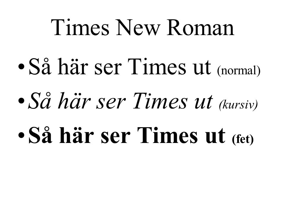 Times New Roman •Så här ser Times ut (normal) •Så här ser Times ut (kursiv) •Så här ser Times ut (fet)