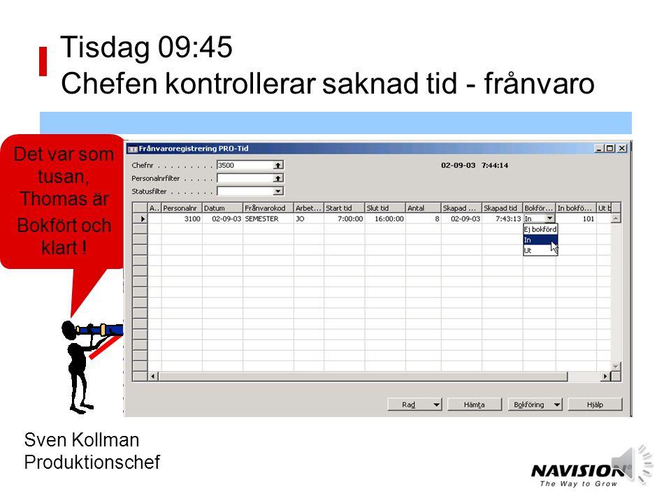 Tisdag 09:45 Chefen kontrollerar saknad tid - frånvaro Nä, men ser man på ett nytt meddelande Oj, det hade jag glömt, det är tur att Anders är så ordentlig.