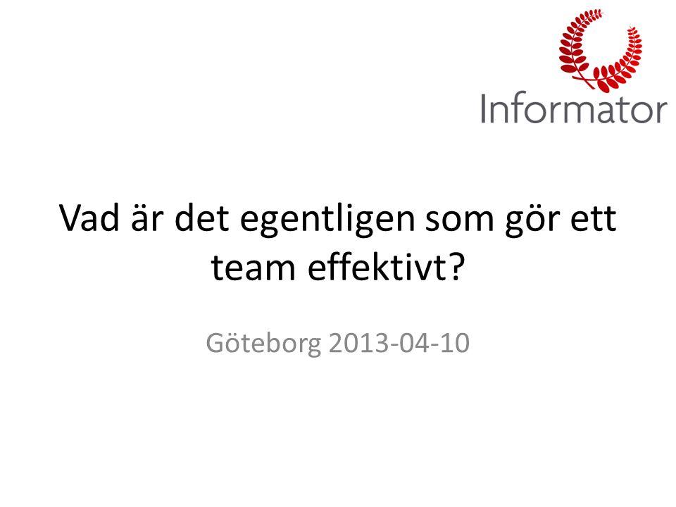 Vad är det egentligen som gör ett team effektivt? Göteborg 2013-04-10