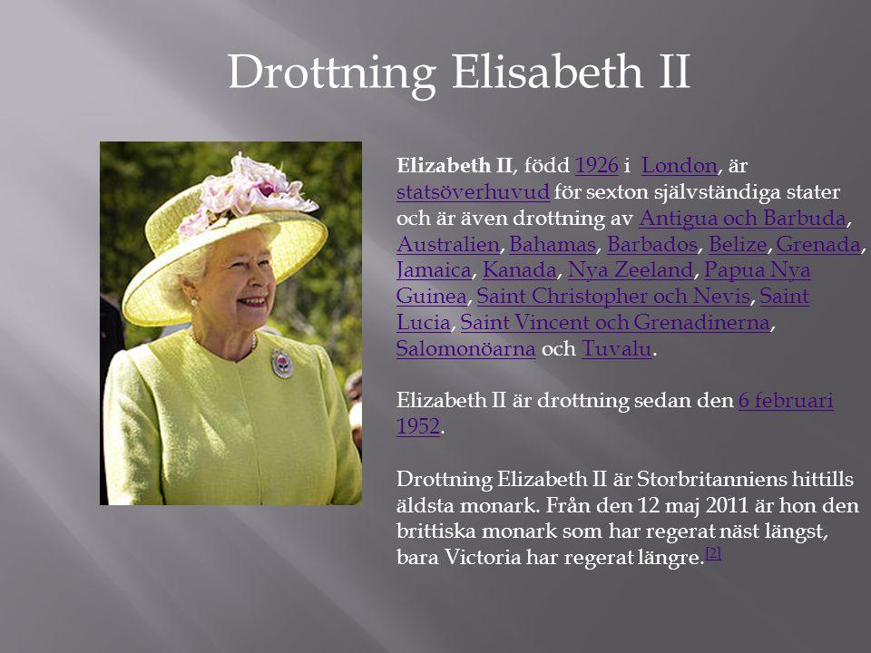 Drottning Elisabeth II Elizabeth II, född 1926 i London, är statsöverhuvud för sexton självständiga stater och är även drottning av Antigua och Barbud