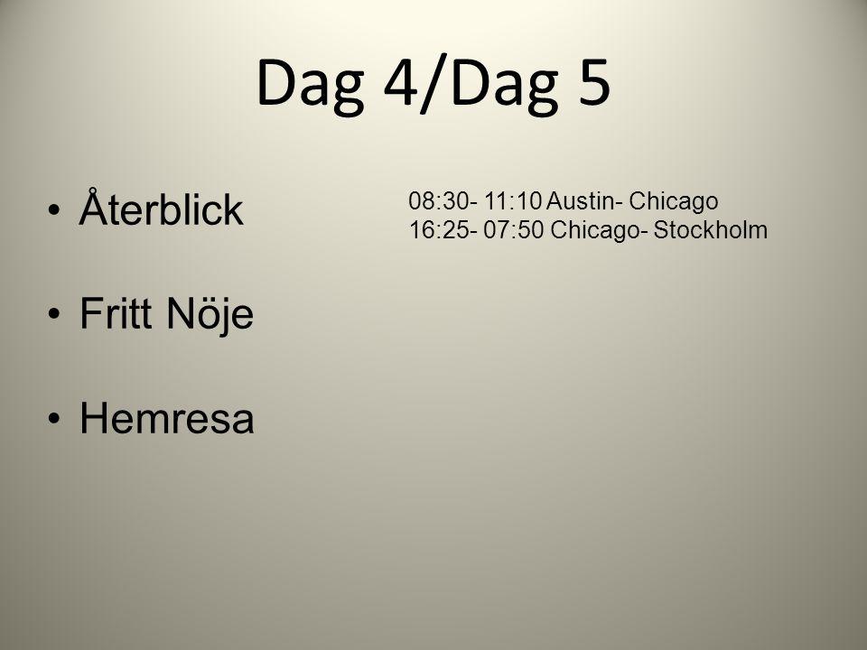Dag 4/Dag 5 •Återblick •Fritt Nöje •Hemresa 08:30- 11:10 Austin- Chicago 16:25- 07:50 Chicago- Stockholm