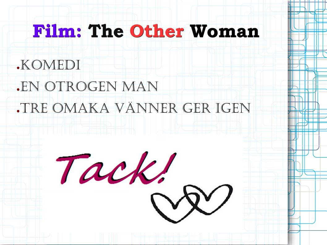 Film: The Other Woman Regissör: Nick Cassavetes Premiär: 25 april 2014 Längd: 1 timme 50 minuter Åldersgräns: Från 7 år Officiella hemsida Film.OtherWoman.docx
