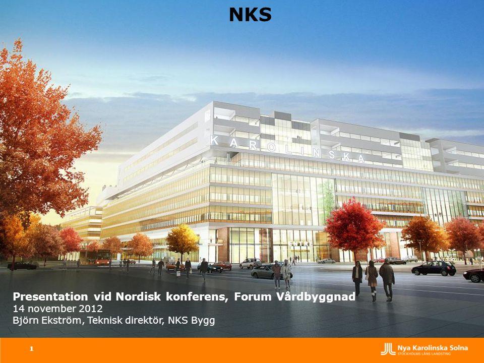 NKS Presentation vid Nordisk konferens, Forum Vårdbyggnad 14 november 2012 Björn Ekström, Teknisk direktör, NKS Bygg 1