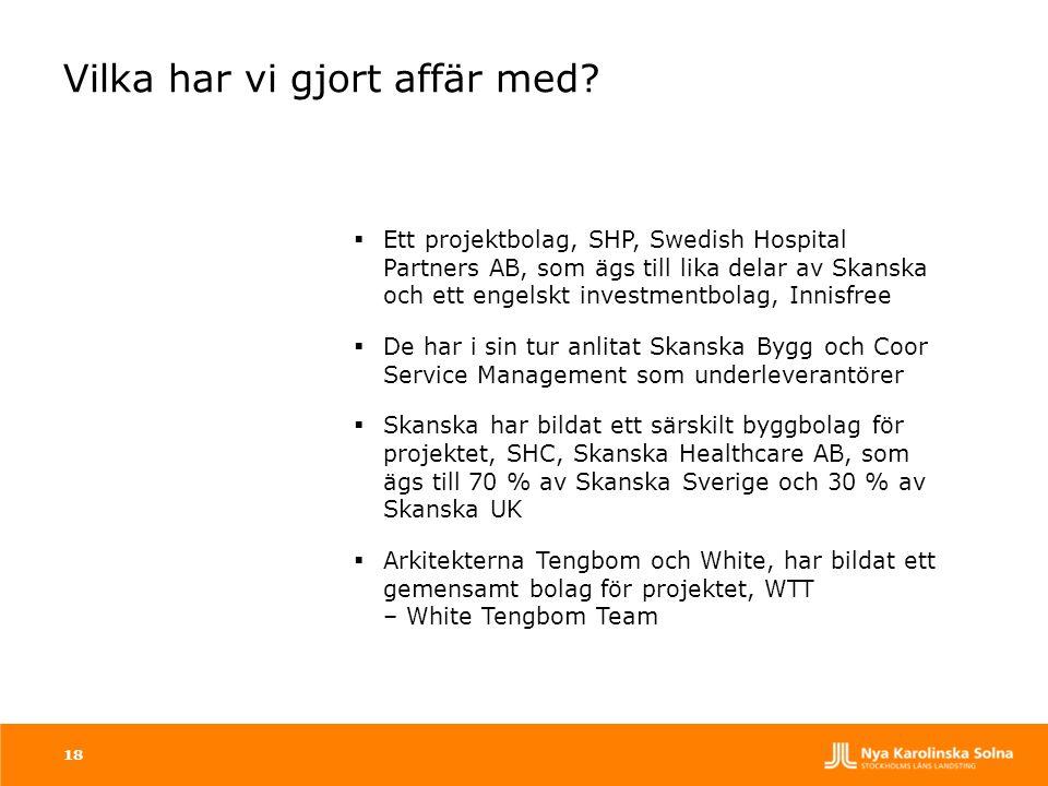18 Vilka har vi gjort affär med?  Ett projektbolag, SHP, Swedish Hospital Partners AB, som ägs till lika delar av Skanska och ett engelskt investment