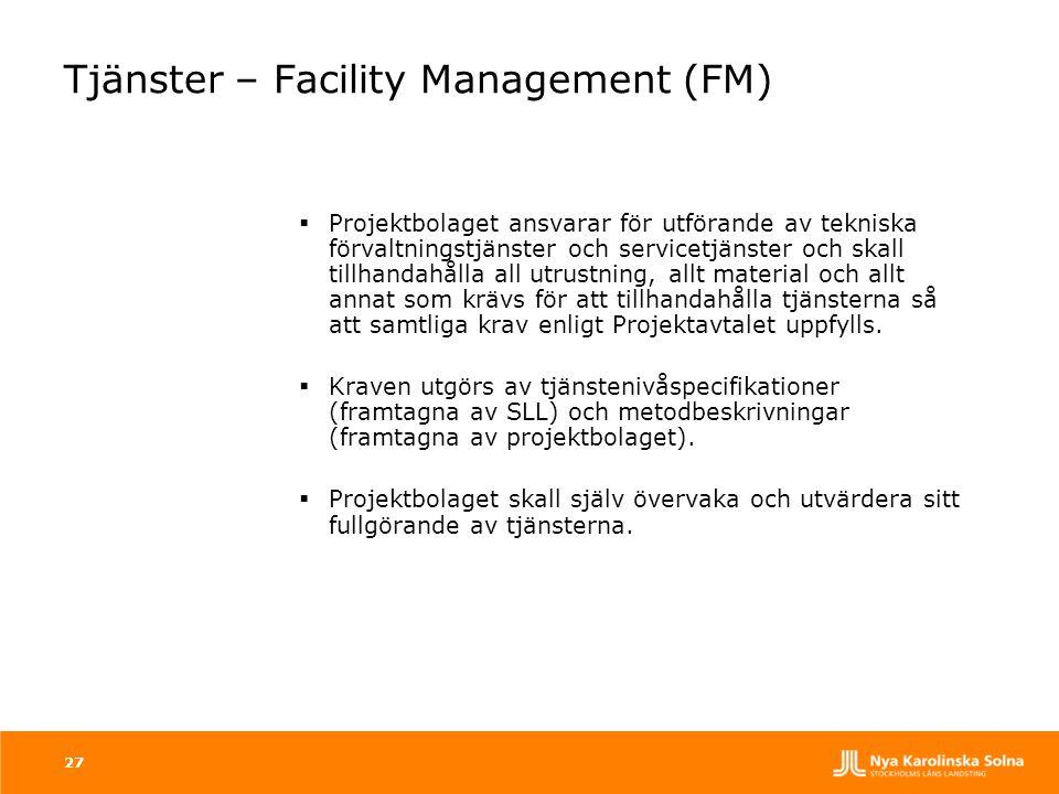 27 Tjänster – Facility Management (FM)  Projektbolaget ansvarar för utförande av tekniska förvaltningstjänster och servicetjänster och skall tillhand