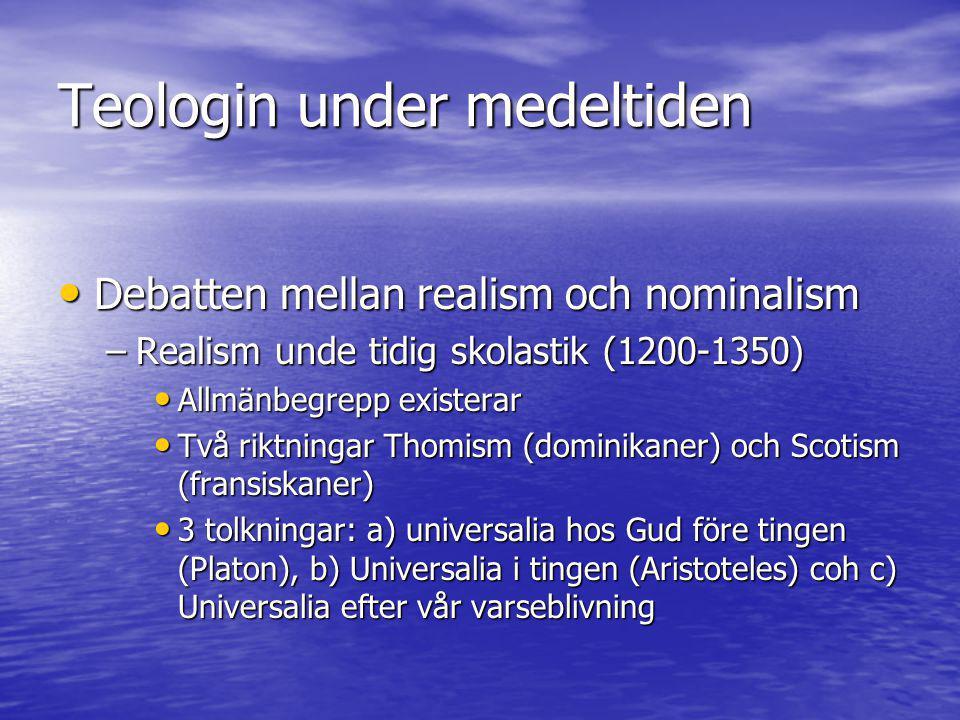 Teologin under medeltiden • Debatten mellan realism och nominalism –Realism unde tidig skolastik (1200-1350) • Allmänbegrepp existerar • Två riktninga