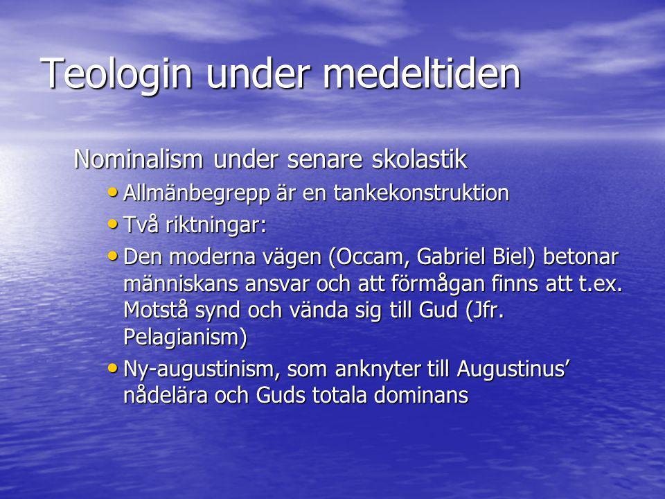 Teologin under medeltiden Nominalism under senare skolastik • Allmänbegrepp är en tankekonstruktion • Två riktningar: • Den moderna vägen (Occam, Gabr