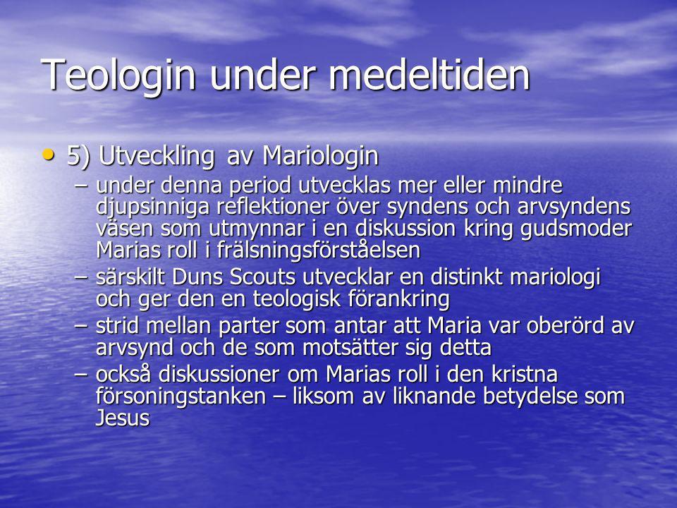 Teologin under medeltiden • 5) Utveckling av Mariologin –under denna period utvecklas mer eller mindre djupsinniga reflektioner över syndens och arvsy