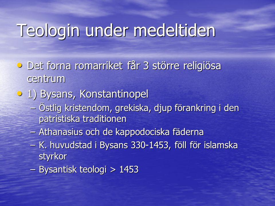Teologin under medeltiden • Det forna romarriket får 3 större religiösa centrum • 1) Bysans, Konstantinopel –Östlig kristendom, grekiska, djup förankr