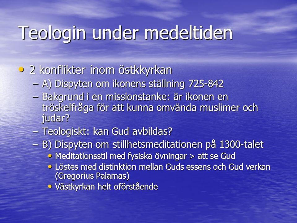 Teologin under medeltiden • 2 konflikter inom östkkyrkan –A) Dispyten om ikonens ställning 725-842 –Bakgrund i en missionstanke: är ikonen en tröskelf