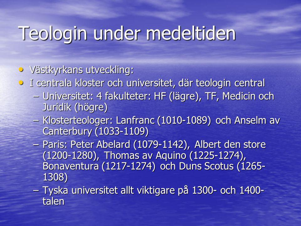 Teologin under medeltiden • 1) Teologisk utveckling uteslutande på västliga kyrkofäder, särskilt Augustinus • 2) Skolastisk teologi; ex.