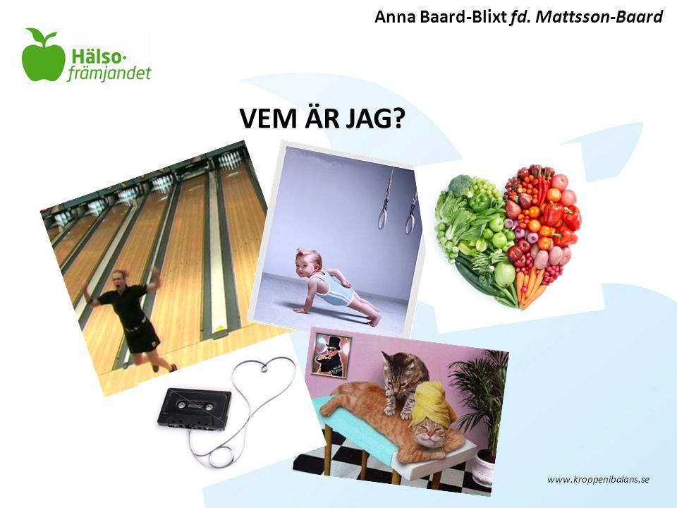 VEM ÄR JAG? Anna Baard-Blixt fd. Mattsson-Baard www.kroppenibalans.se